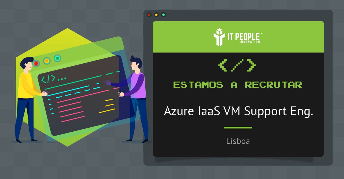 Projeto para Azure IaaS VM Support Engineer - Lisboa - IT People Innovation