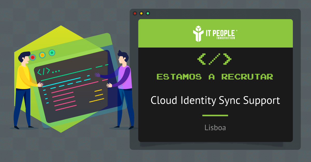 Projeto para Cloud Identity Sync Support Engineer - Lisboa - IT People Innovation