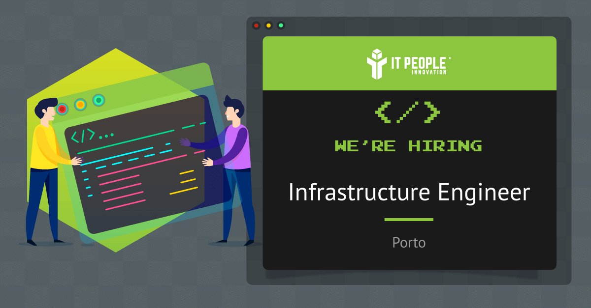 Project for Infrastructure Engineer - Porto - IT People Innovation
