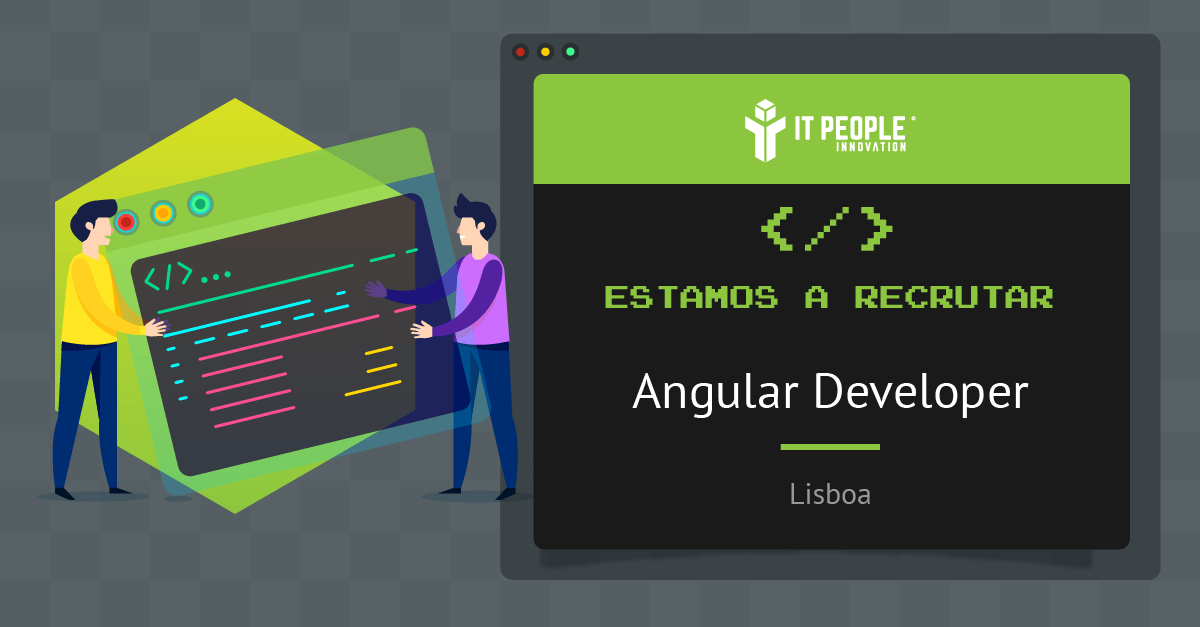 Estamos a recrutar - Angular Developer - Lisboa - IT People Innovation