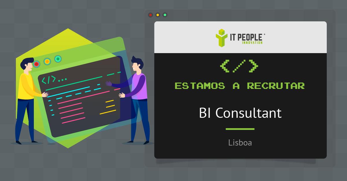 Estamos a recrutar - BI Consultant - Lisboa - IT People Innovation