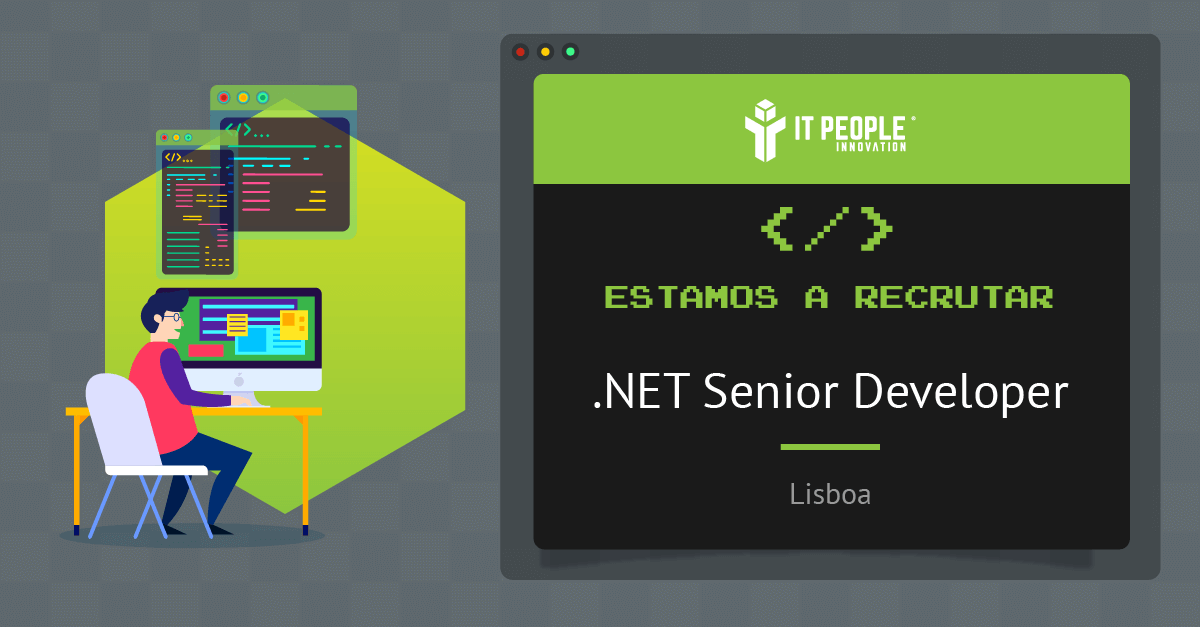 Estamos a recrutar - net senior developer - Lisboa - IT People Innovation