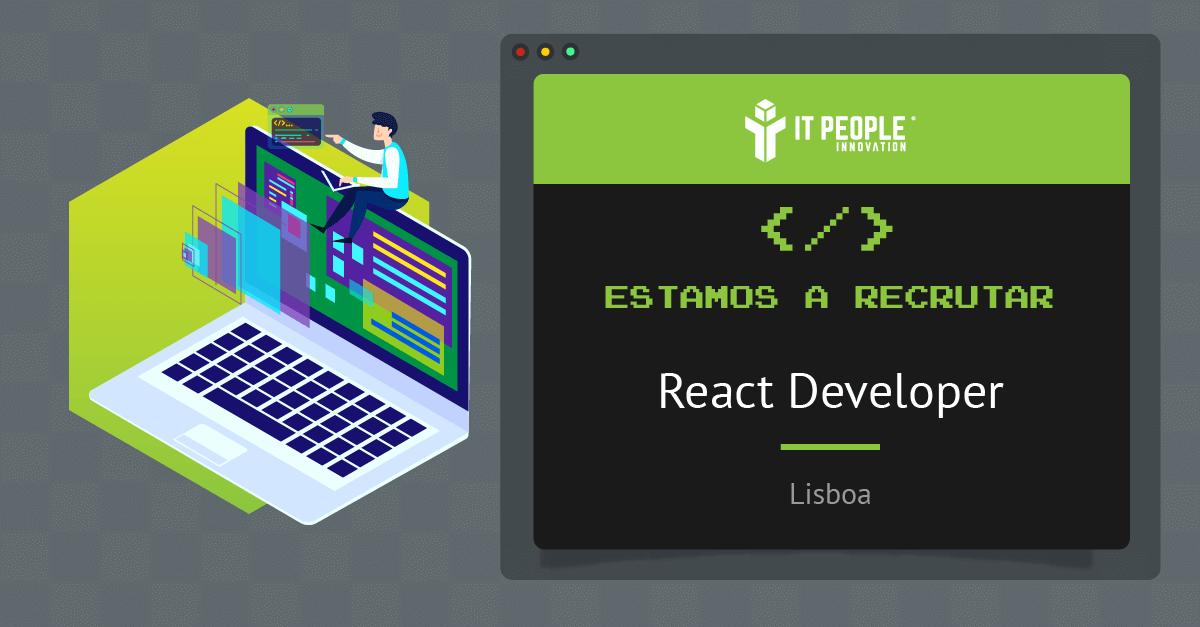 Estamos a recrutar - React Developer - Lisboa - IT People Innovation